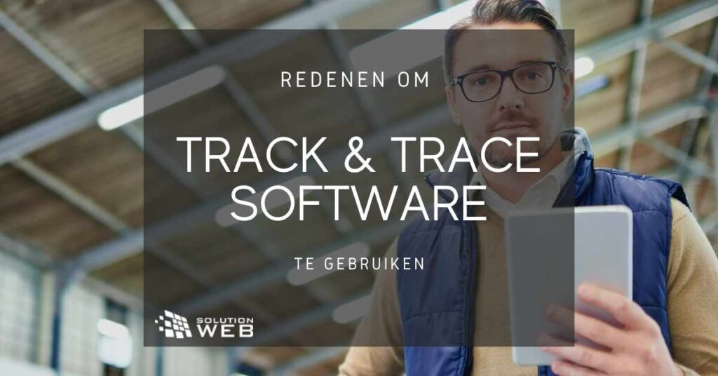 Redenen om track en trace software te gebruiken
